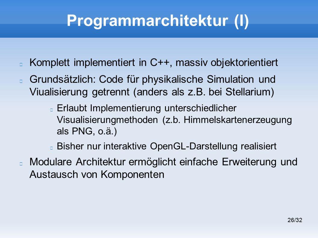 26/32 Programmarchitektur (I) Komplett implementiert in C++, massiv objektorientiert Grundsätzlich: Code für physikalische Simulation und Viualisierung getrennt (anders als z.B.