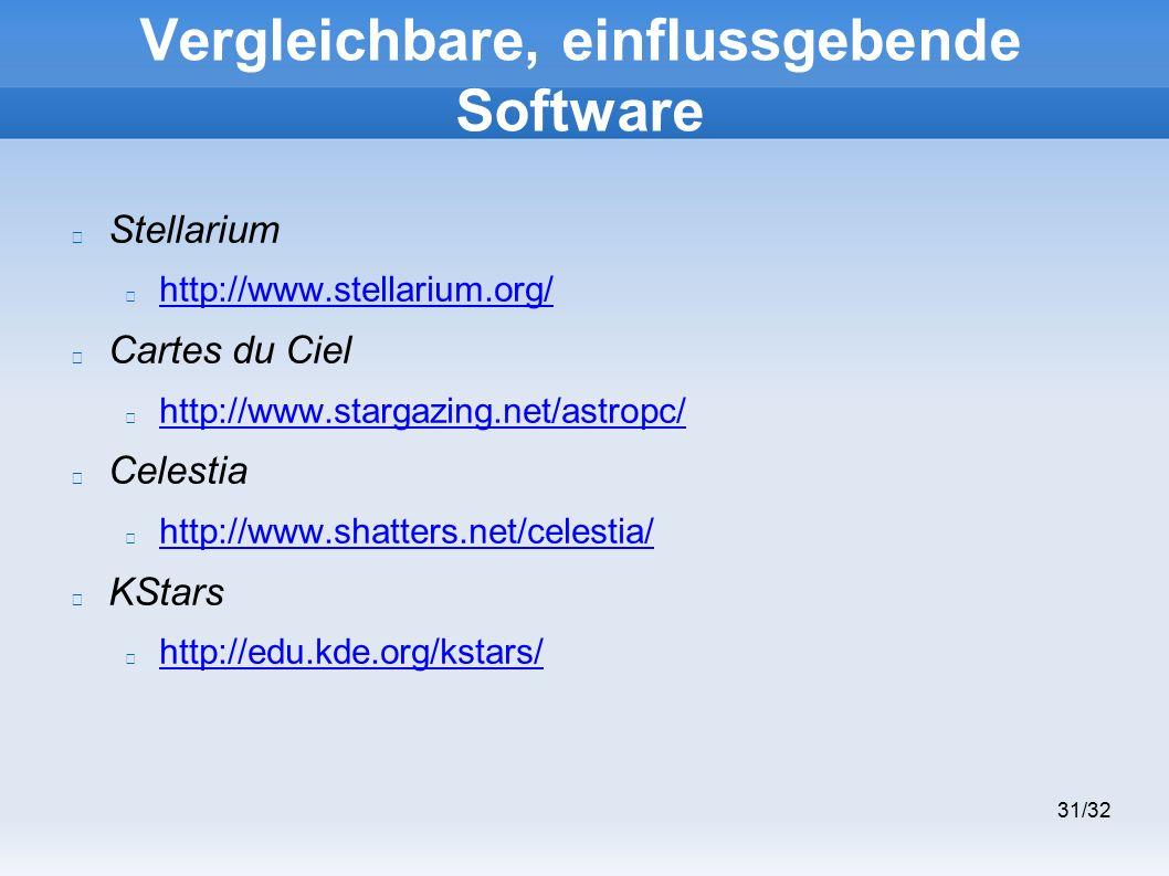 31/32 Vergleichbare, einflussgebende Software Stellarium http://www.stellarium.org/ Cartes du Ciel http://www.stargazing.net/astropc/ Celestia http://www.shatters.net/celestia/ KStars http://edu.kde.org/kstars/