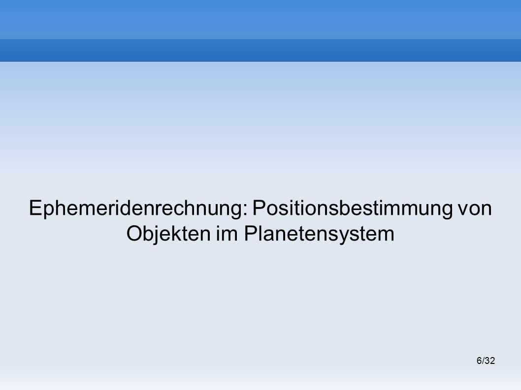 6/32 Ephemeridenrechnung: Positionsbestimmung von Objekten im Planetensystem