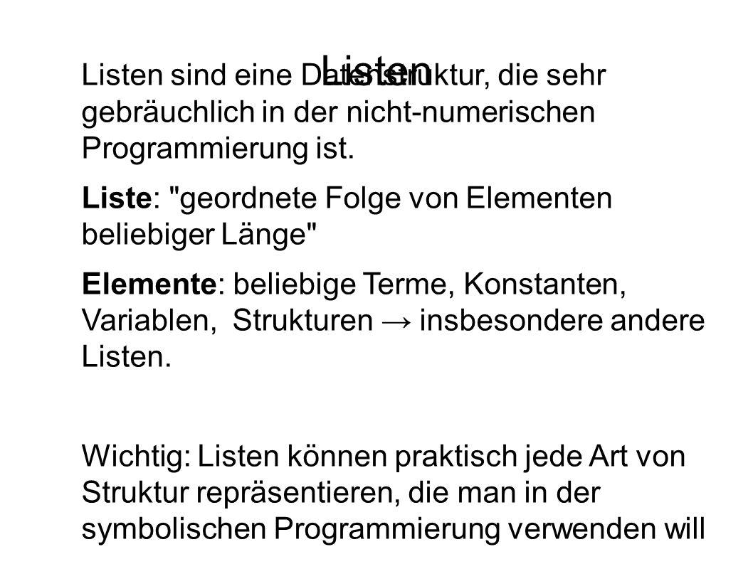 Listen Listen sind eine Datenstruktur, die sehr gebräuchlich in der nicht-numerischen Programmierung ist. Liste: