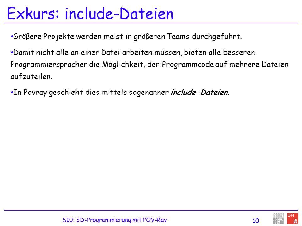 S10: 3D-Programmierung mit POV-Ray 10 Exkurs: include-Dateien Größere Projekte werden meist in größeren Teams durchgeführt.