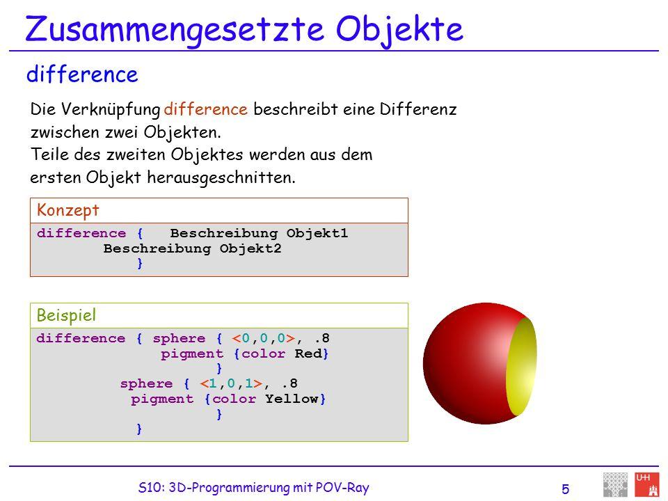 S10: 3D-Programmierung mit POV-Ray 5 Zusammengesetzte Objekte Die Verknüpfung difference beschreibt eine Differenz zwischen zwei Objekten.