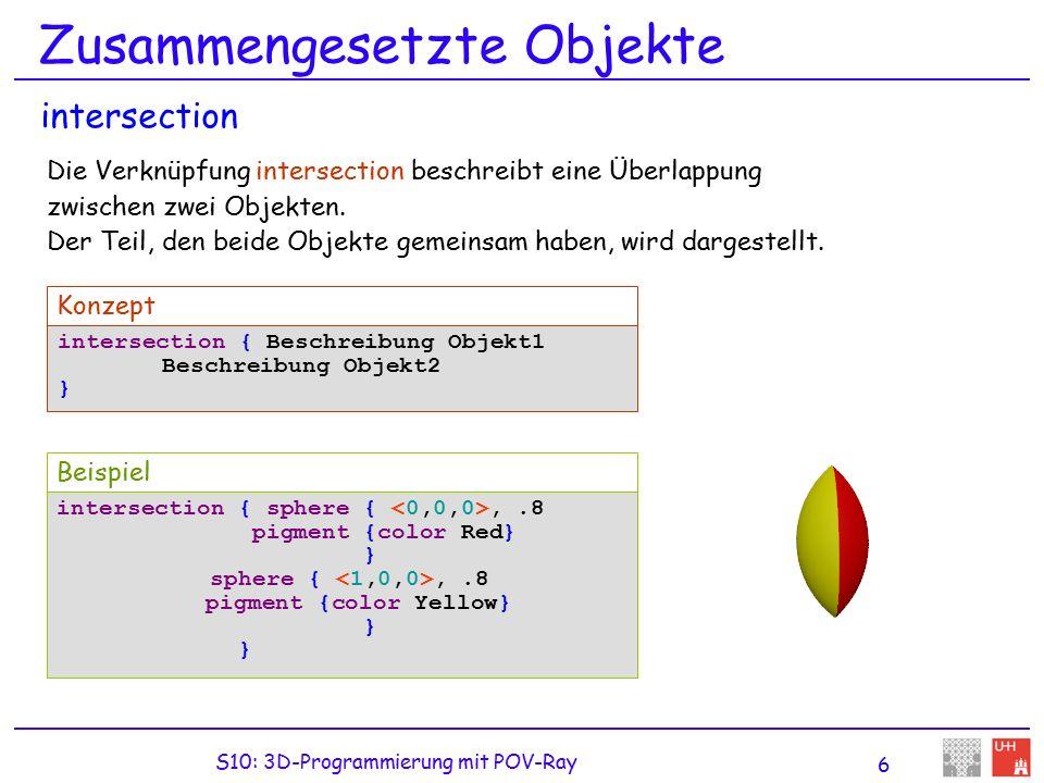 S10: 3D-Programmierung mit POV-Ray 6 Zusammengesetzte Objekte Die Verknüpfung intersection beschreibt eine Überlappung zwischen zwei Objekten.
