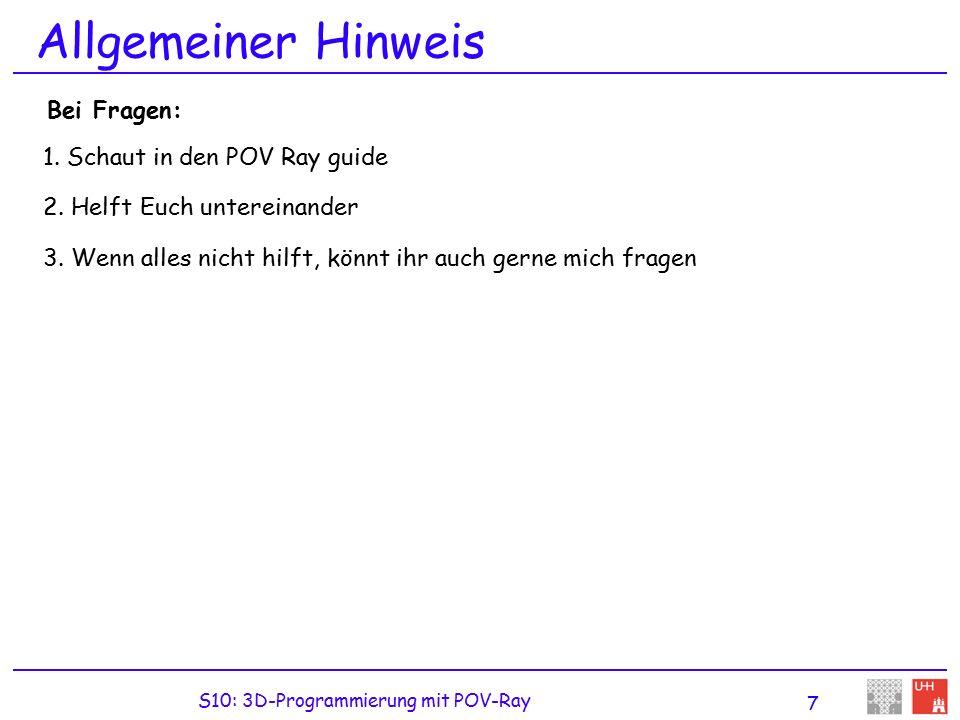 S10: 3D-Programmierung mit POV-Ray 7 Allgemeiner Hinweis 1.