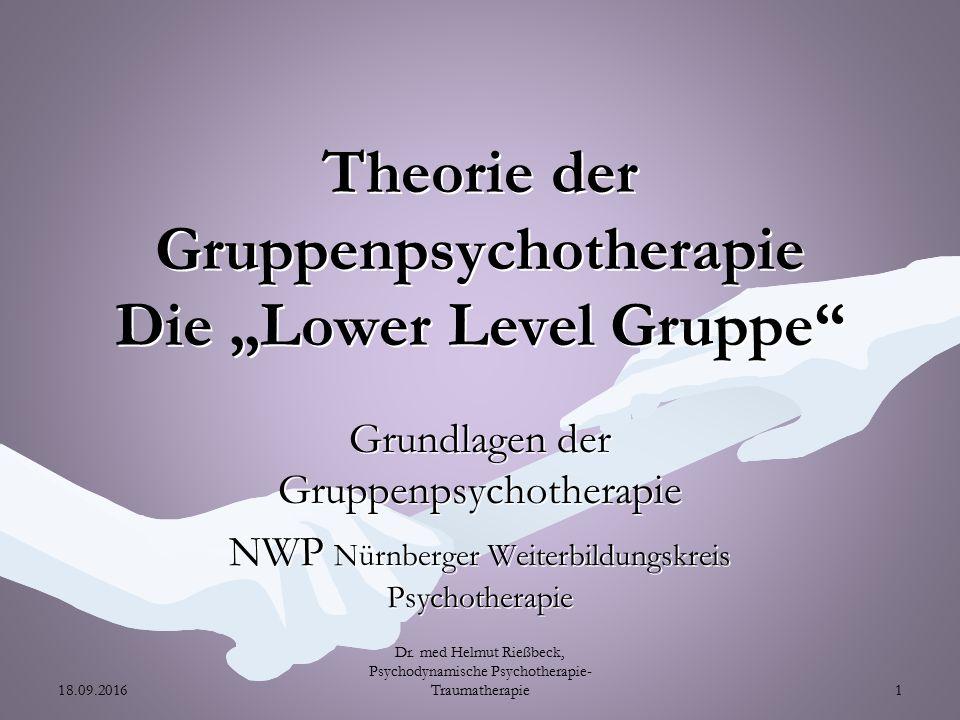 """Theorie der Gruppenpsychotherapie Die """"Lower Level Gruppe Grundlagen der Gruppenpsychotherapie NWP Nürnberger Weiterbildungskreis Psychotherapie 18.09.2016 Dr."""