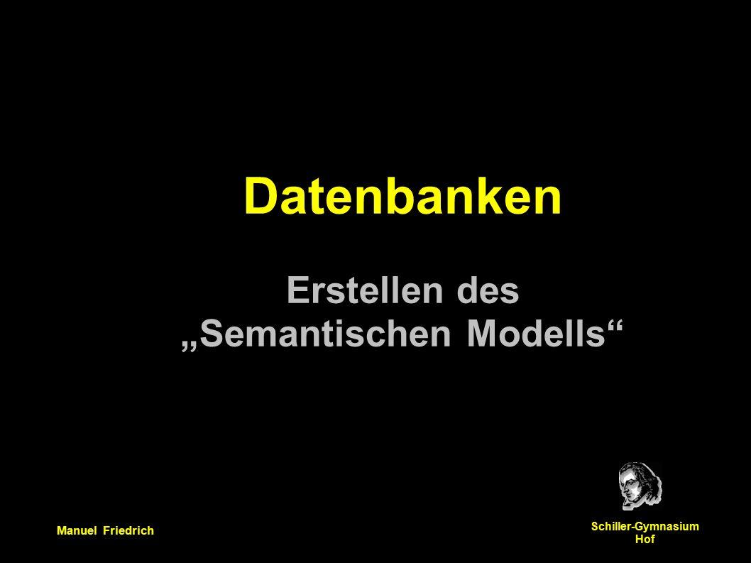 """Manuel Friedrich Schiller-Gymnasium Hof Datenbanken Erstellen des """"Semantischen Modells"""