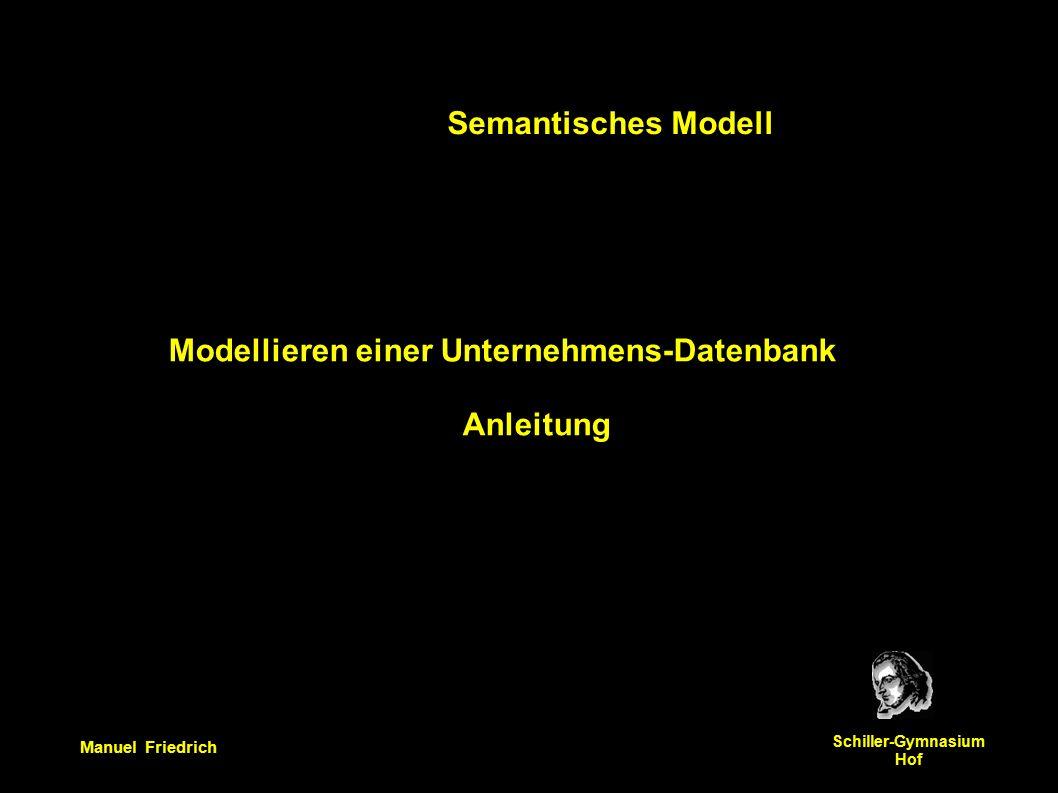 Manuel Friedrich Schiller-Gymnasium Hof Modellieren einer Unternehmens-Datenbank Anleitung Semantisches Modell
