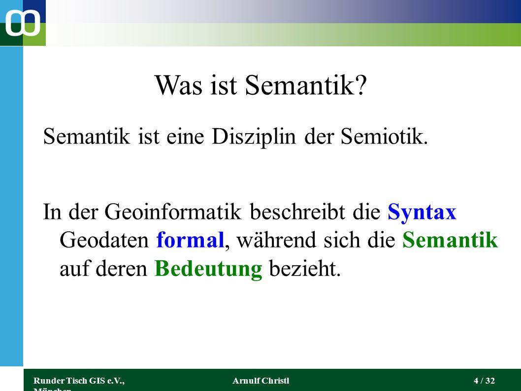 Runder Tisch GIS e.V., München Arnulf Christl5 / 32 Ontologien Die Ontologie ist die Lehre vom Sein der Dinge.