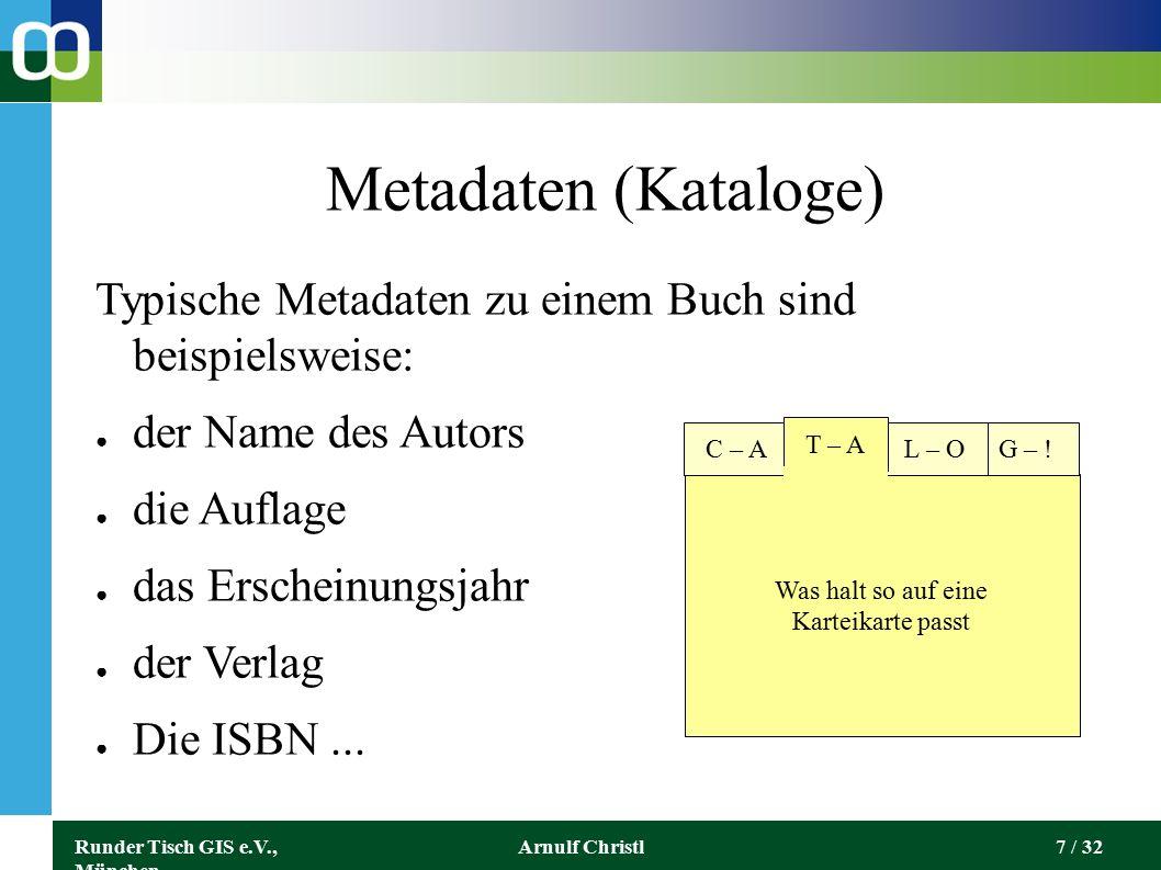 Runder Tisch GIS e.V., München Arnulf Christl8 / 32 digitale Metadaten (Verweise) Gute Metadaten zu einem Buch sind verlinkt: ● der Name des Autors ● die Auflage ● das Erscheinungsjahr ● der Verlag ● die ISBN...ISBN