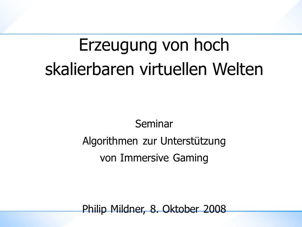 Erzeugung von hoch skalierbaren virtuellen Welten Seminar Algorithmen zur Unterstützung von Immersive Gaming Philip Mildner, 8.