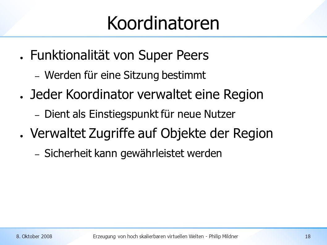 8. Oktober 2008Erzeugung von hoch skalierbaren virtuellen Welten - Philip Mildner18 Koordinatoren ● Funktionalität von Super Peers – Werden für eine S