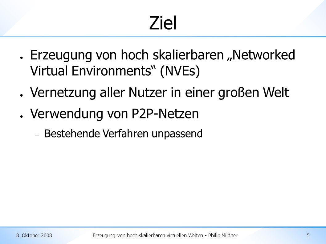 """8. Oktober 2008Erzeugung von hoch skalierbaren virtuellen Welten - Philip Mildner5 Ziel ● Erzeugung von hoch skalierbaren """"Networked Virtual Environme"""