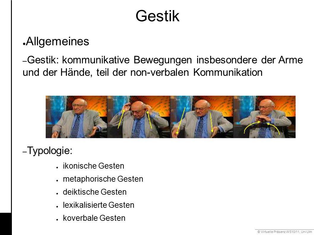 © Virtuelle Präsenz WS10/11, Uni Ulm Gestik 6.3 Gestik ● Allgemeines – Gestik: kommunikative Bewegungen insbesondere der Arme und der Hände, teil der