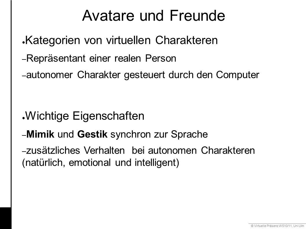 © Virtuelle Präsenz WS10/11, Uni Ulm 6.1 Avatare und Freunde ● Kategorien von virtuellen Charakteren – Repräsentant einer realen Person – autonomer Ch