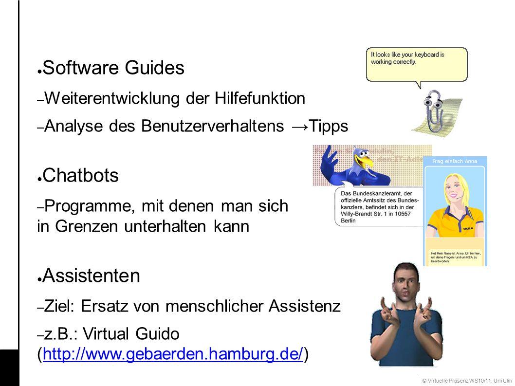 © Virtuelle Präsenz WS10/11, Uni Ulm 6.1 Avatare und Freunde ● Software Guides – Weiterentwicklung der Hilfefunktion – Analyse des Benutzerverhaltens