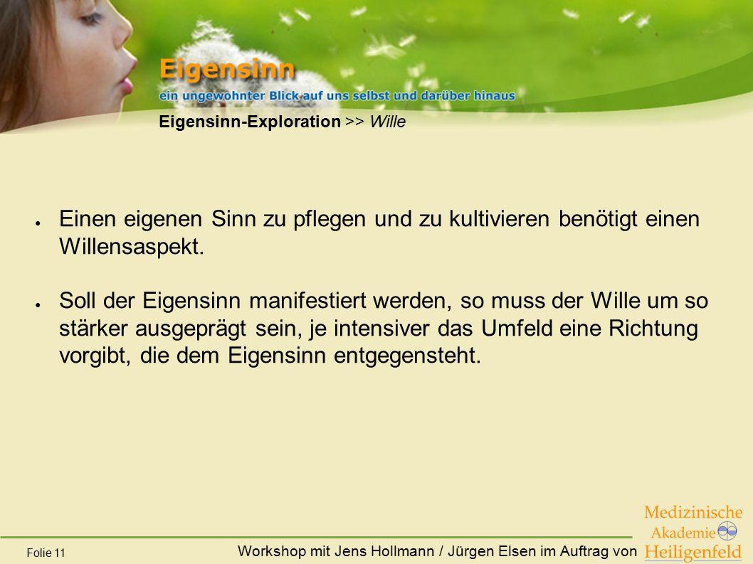 Workshop mit Jens Hollmann / Jürgen Elsen im Auftrag von Folie 11 Eigensinn-Exploration >> Wille ● Einen eigenen Sinn zu pflegen und zu kultivieren be