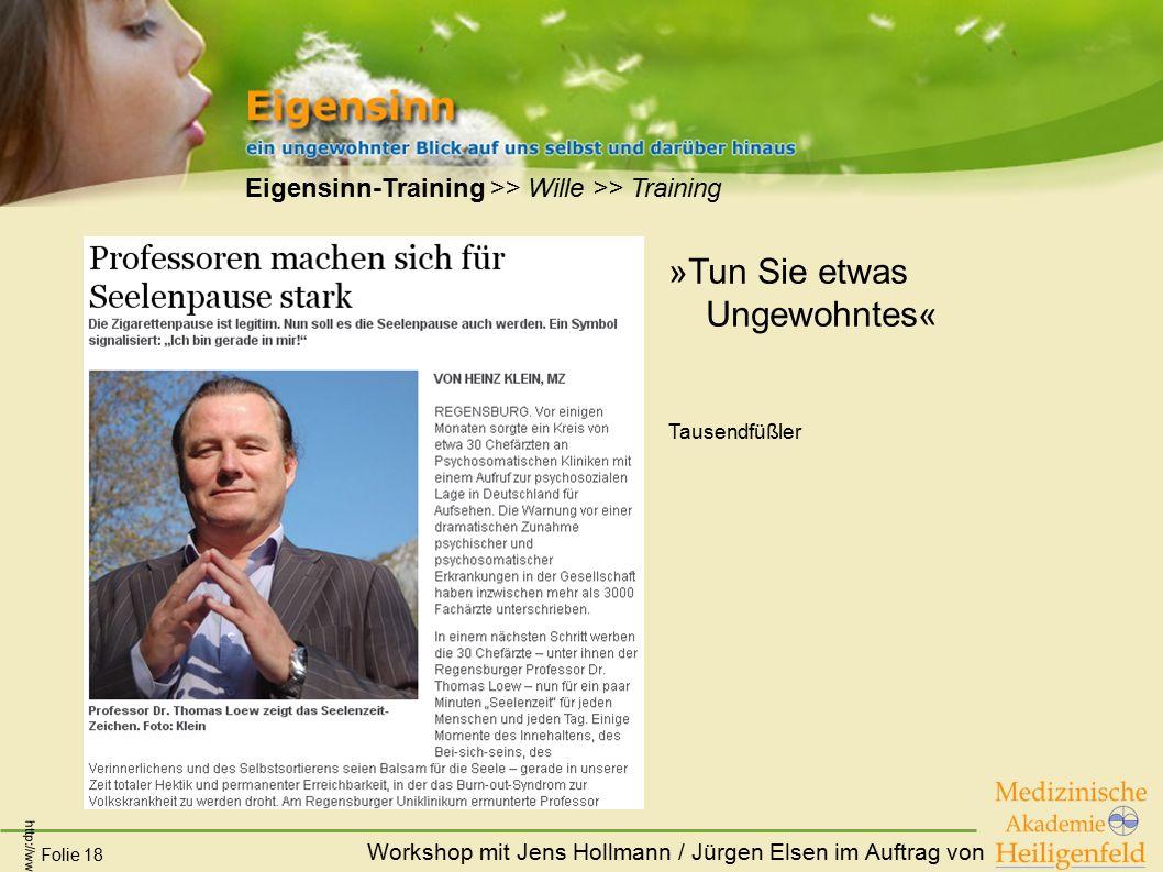 Workshop mit Jens Hollmann / Jürgen Elsen im Auftrag von Folie 18 Eigensinn-Training >> Wille >> Training »Tun Sie etwas Ungewohntes« Tausendfüßler ht