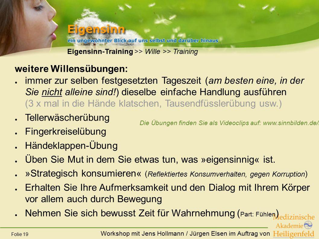 Workshop mit Jens Hollmann / Jürgen Elsen im Auftrag von Folie 19 Eigensinn-Training >> Wille >> Training weitere Willensübungen: ● immer zur selben f