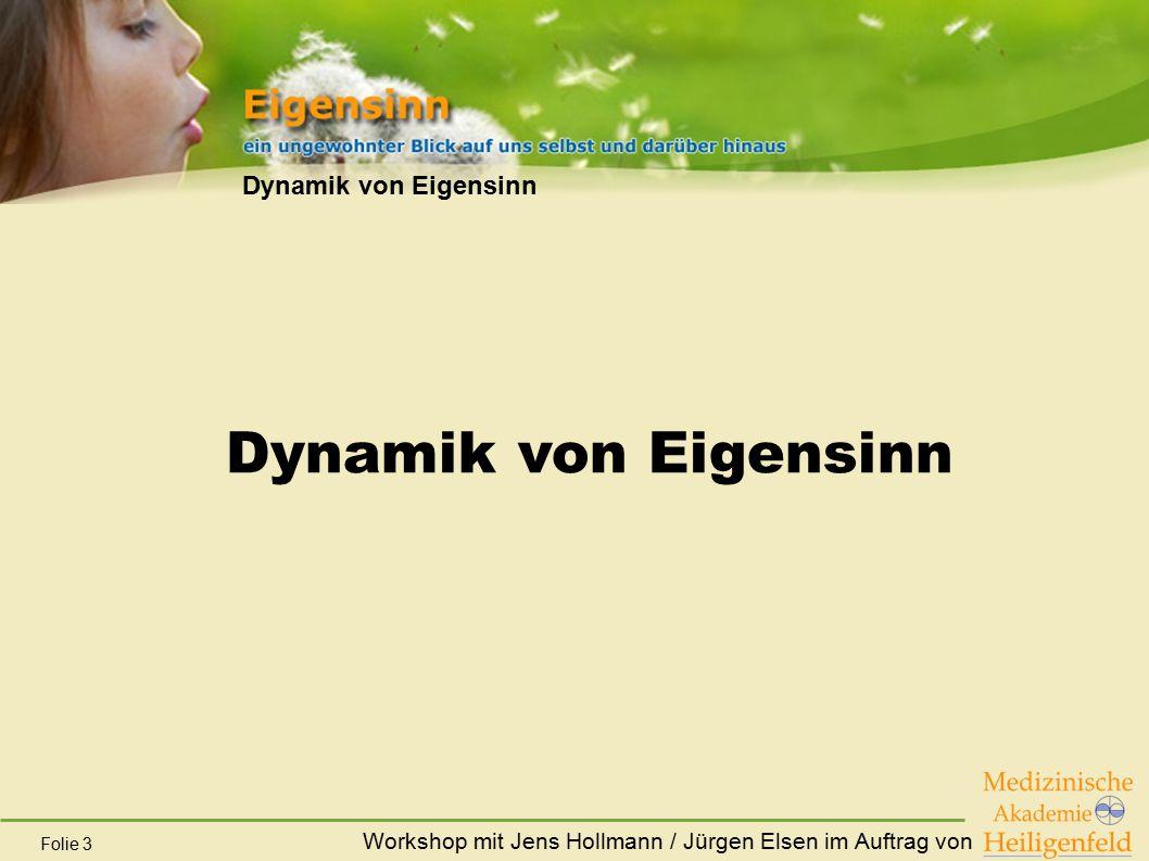 Workshop mit Jens Hollmann / Jürgen Elsen im Auftrag von Folie 3 Dynamik von Eigensinn