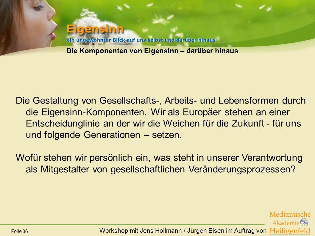 Workshop mit Jens Hollmann / Jürgen Elsen im Auftrag von Folie 36 Die Komponenten von Eigensinn – darüber hinaus Die Gestaltung von Gesellschafts-, Ar