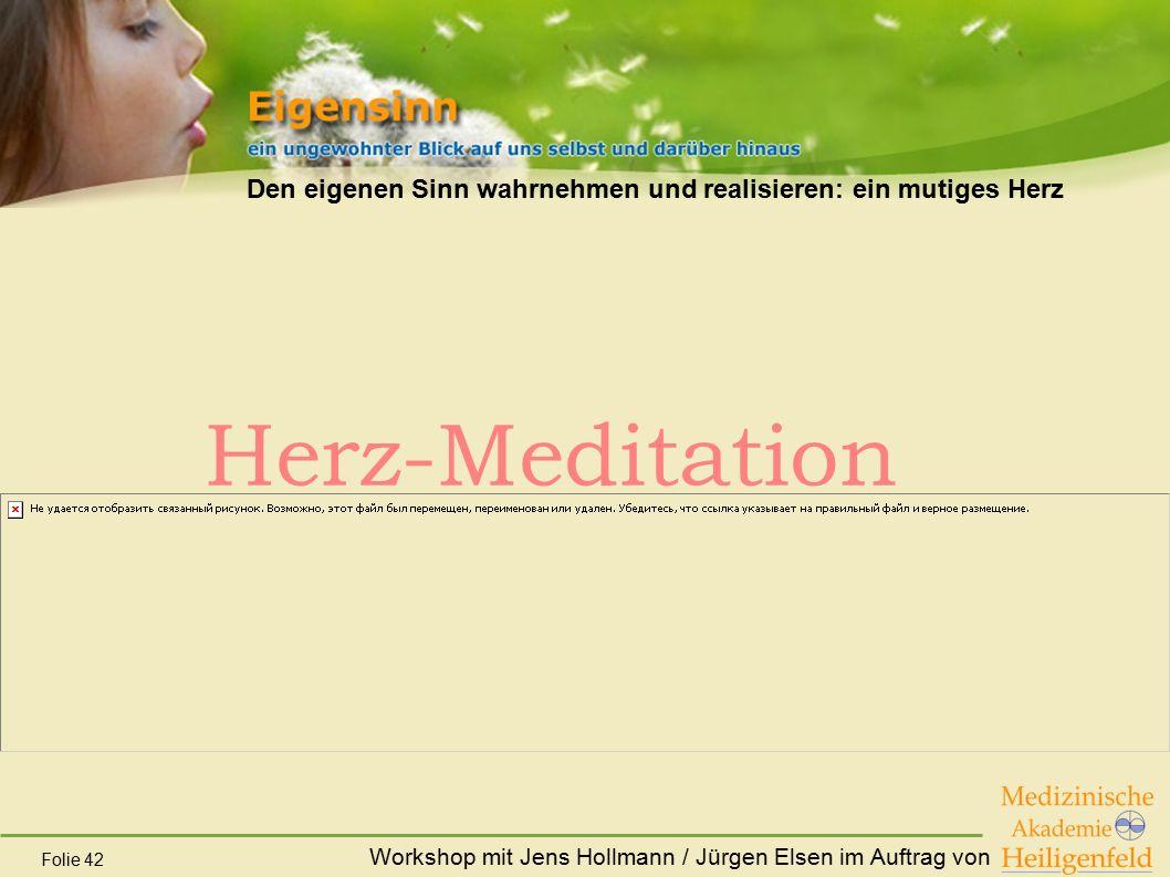 Workshop mit Jens Hollmann / Jürgen Elsen im Auftrag von Folie 42 Den eigenen Sinn wahrnehmen und realisieren: ein mutiges Herz Herz-Meditation