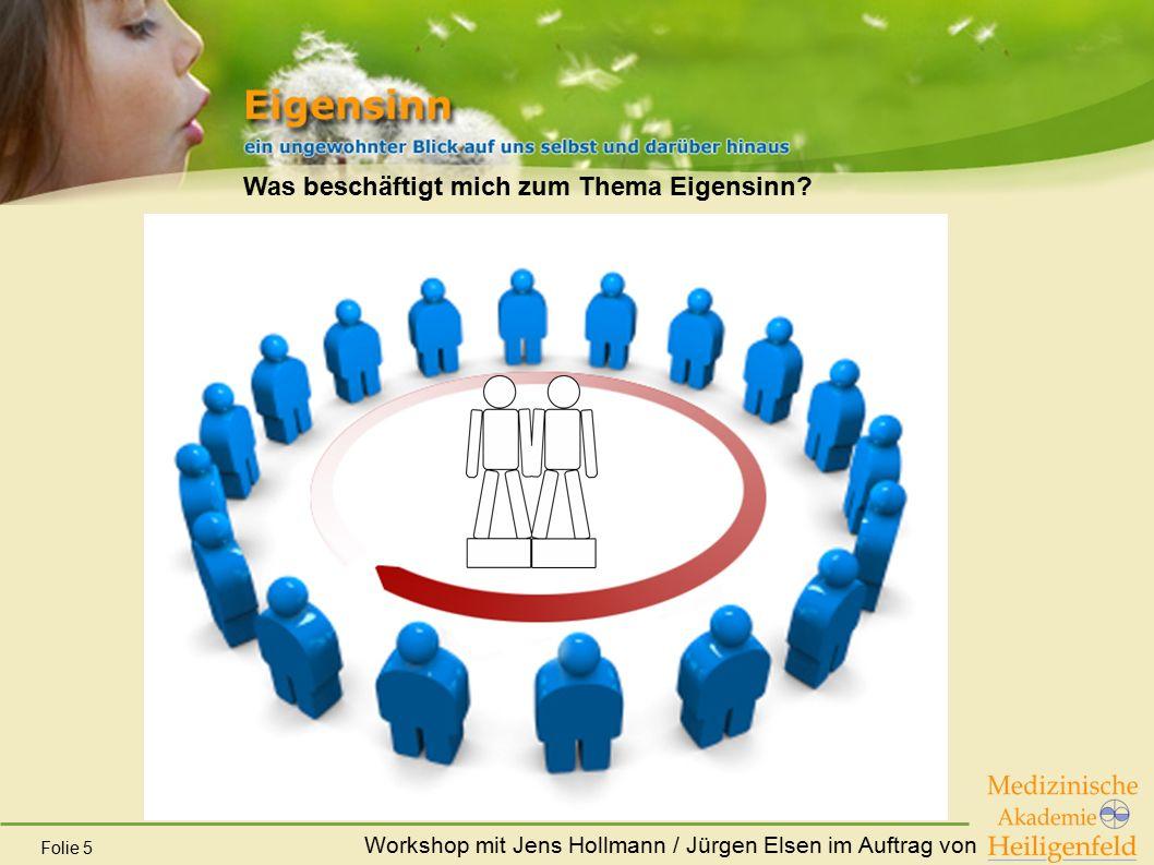 Workshop mit Jens Hollmann / Jürgen Elsen im Auftrag von Folie 5 Was beschäftigt mich zum Thema Eigensinn?
