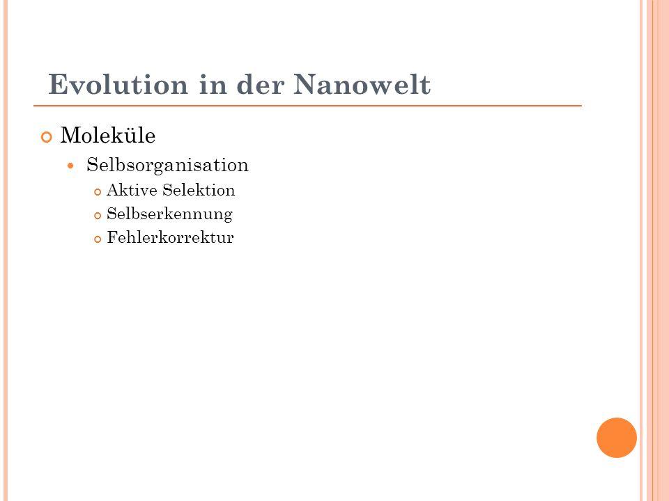 Evolution in der Nanowelt Moleküle Selbsorganisation Aktive Selektion Selbserkennung Fehlerkorrektur