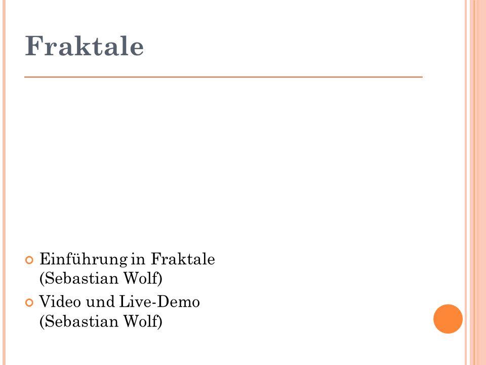 Fraktale Einführung in Fraktale (Sebastian Wolf) Video und Live-Demo (Sebastian Wolf)