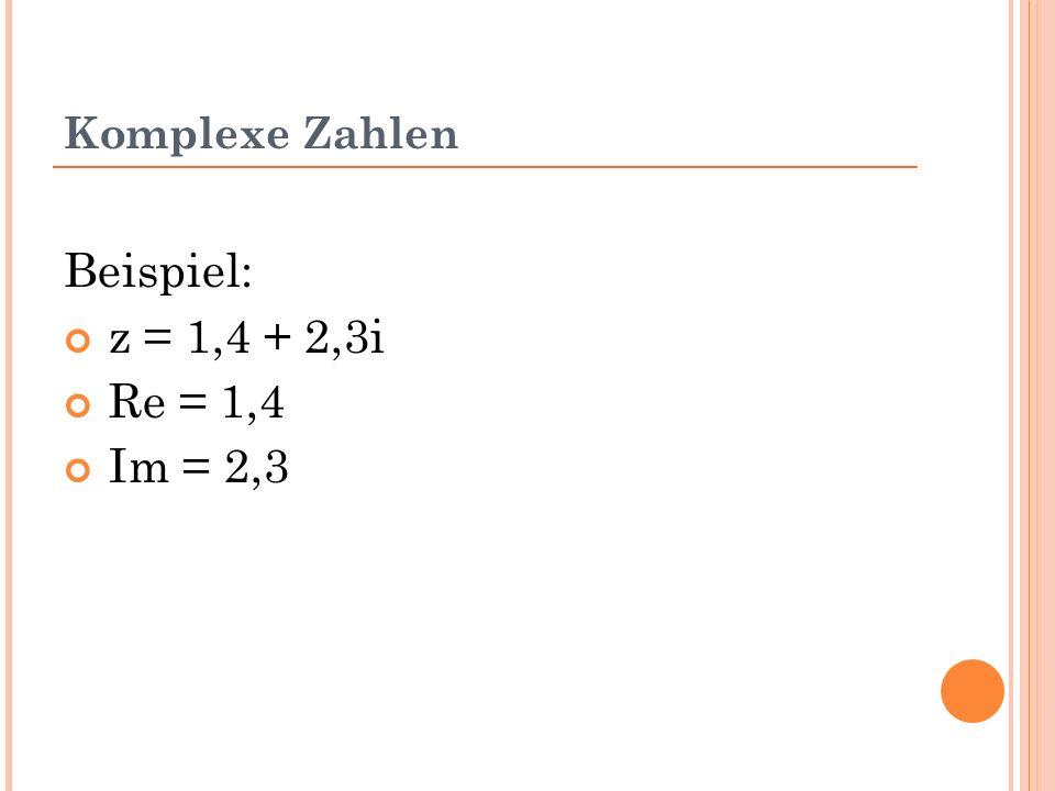Komplexe Zahlen Beispiel: z = 1,4 + 2,3i Re = 1,4 Im = 2,3