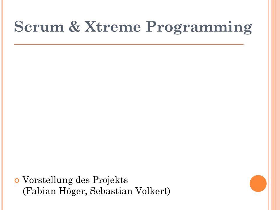 Scrum & Xtreme Programming Vorstellung des Projekts (Fabian Höger, Sebastian Volkert)