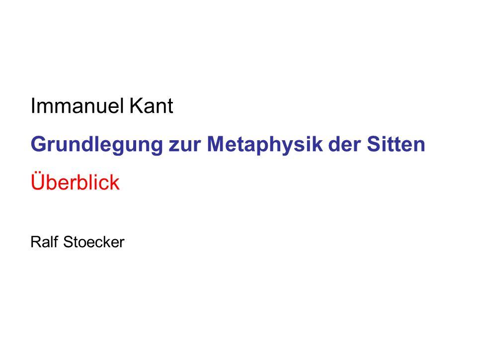 Immanuel Kant Grundlegung zur Metaphysik der Sitten Überblick Ralf Stoecker