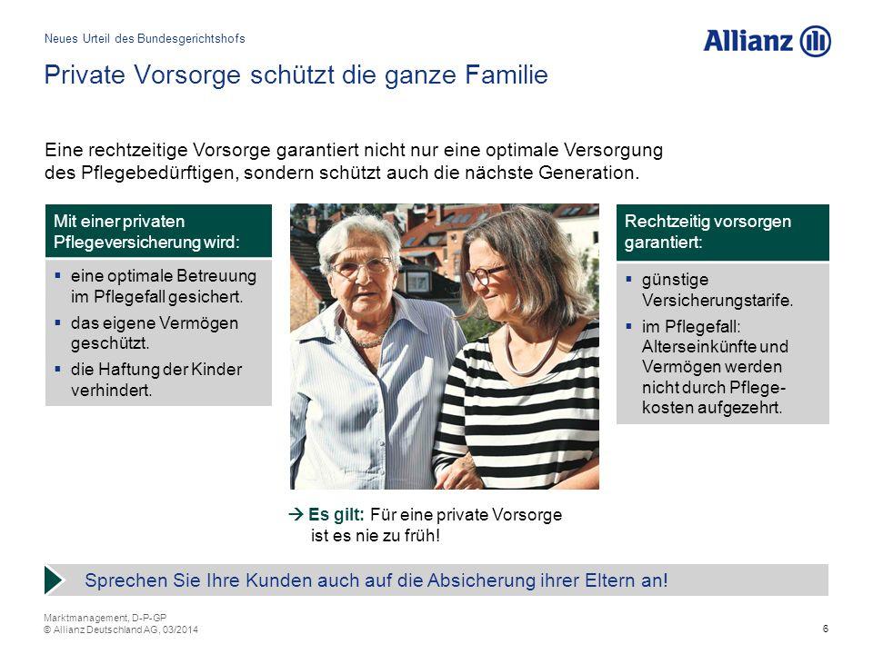 6 Private Vorsorge schützt die ganze Familie Quelle: Pflegeheft Eine rechtzeitige Vorsorge garantiert nicht nur eine optimale Versorgung des Pflegebedürftigen, sondern schützt auch die nächste Generation.