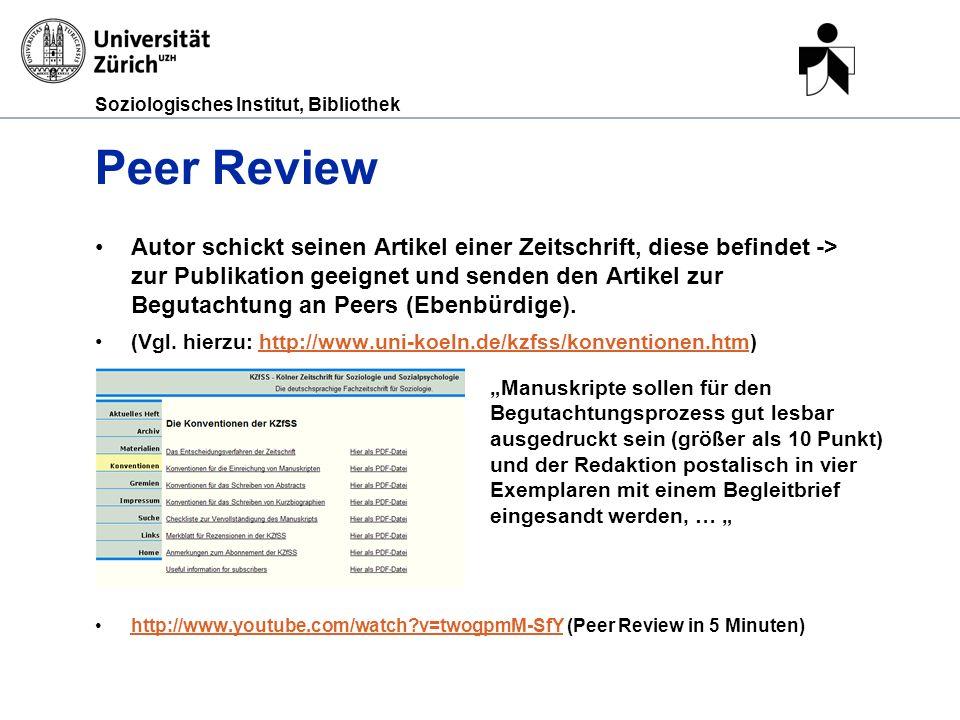 Soziologisches Institut, Bibliothek Peer Review Autor schickt seinen Artikel einer Zeitschrift, diese befindet -> zur Publikation geeignet und senden