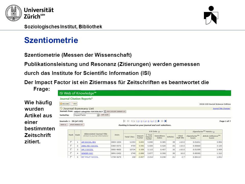 Soziologisches Institut, Bibliothek Szentiometrie Szentiometrie (Messen der Wissenschaft) Publikationsleistung und Resonanz (Zitierungen) werden gemes