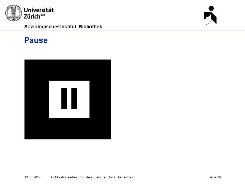 Soziologisches Institut, Bibliothek Pause 19.03.2012Publikationsarten und Literatursuche, Britta BiedermannSeite 18