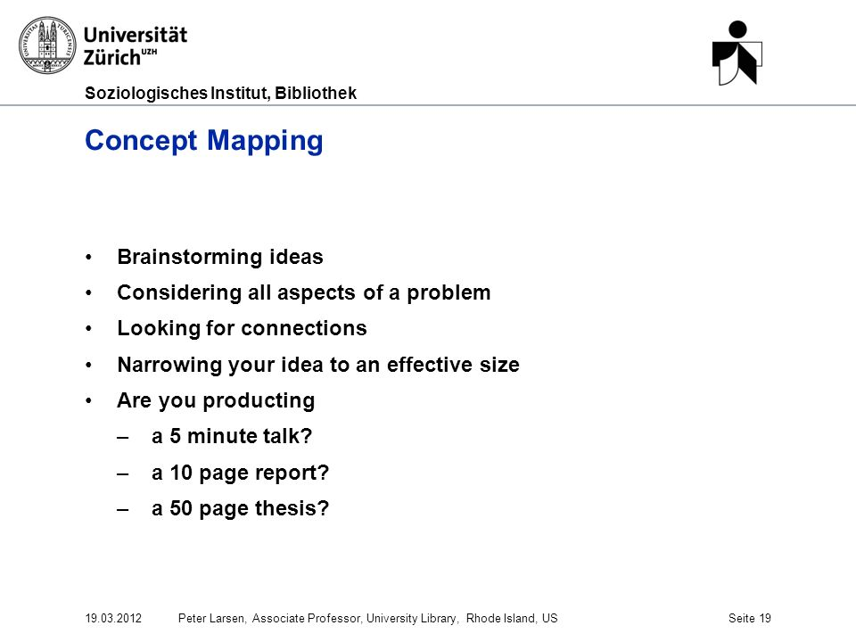 Soziologisches Institut, Bibliothek Concept Mapping Brainstorming ideas Considering all aspects of a problem Looking for connections Narrowing your idea to an effective size Are you producting –a 5 minute talk.