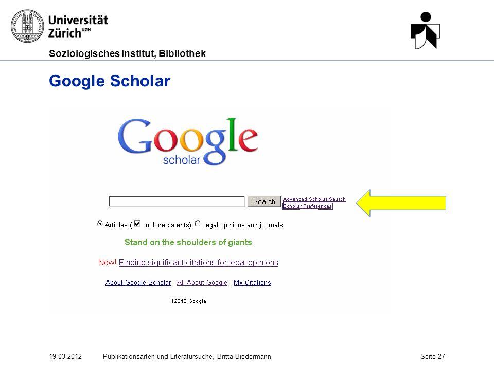 Soziologisches Institut, Bibliothek Google Scholar 19.03.2012Publikationsarten und Literatursuche, Britta BiedermannSeite 27