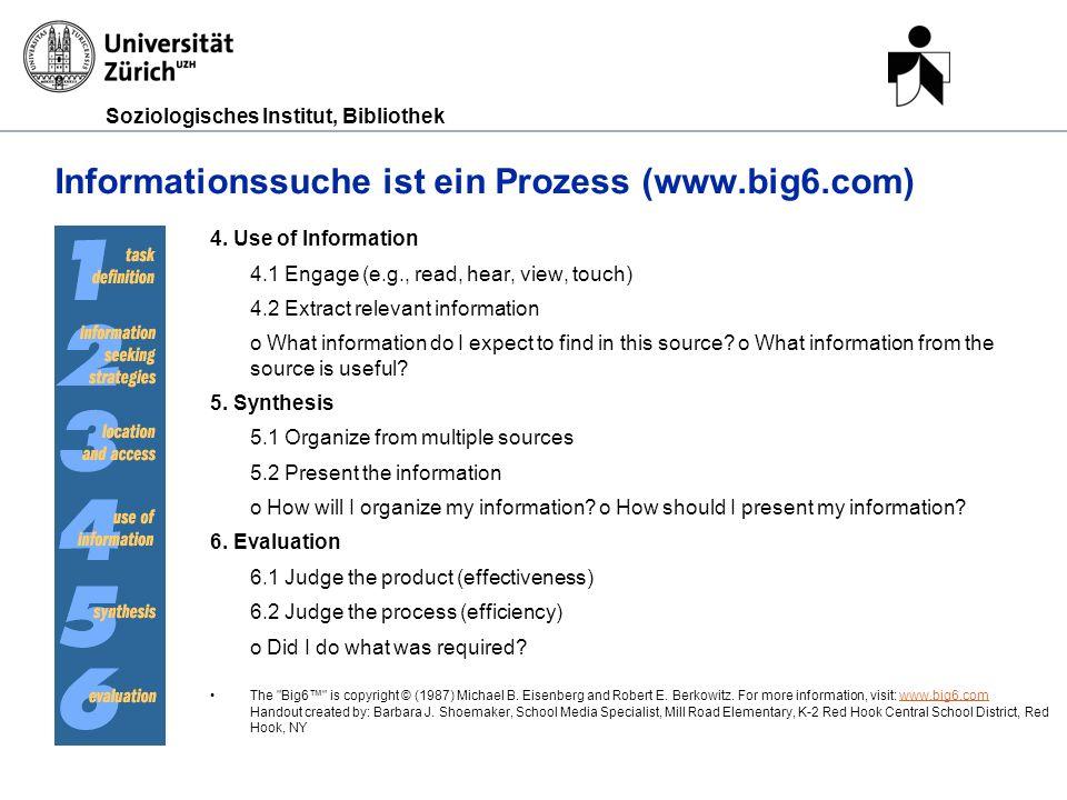 Soziologisches Institut, Bibliothek Informationssuche ist ein Prozess (www.big6.com) 4. Use of Information 4.1 Engage (e.g., read, hear, view, touch)