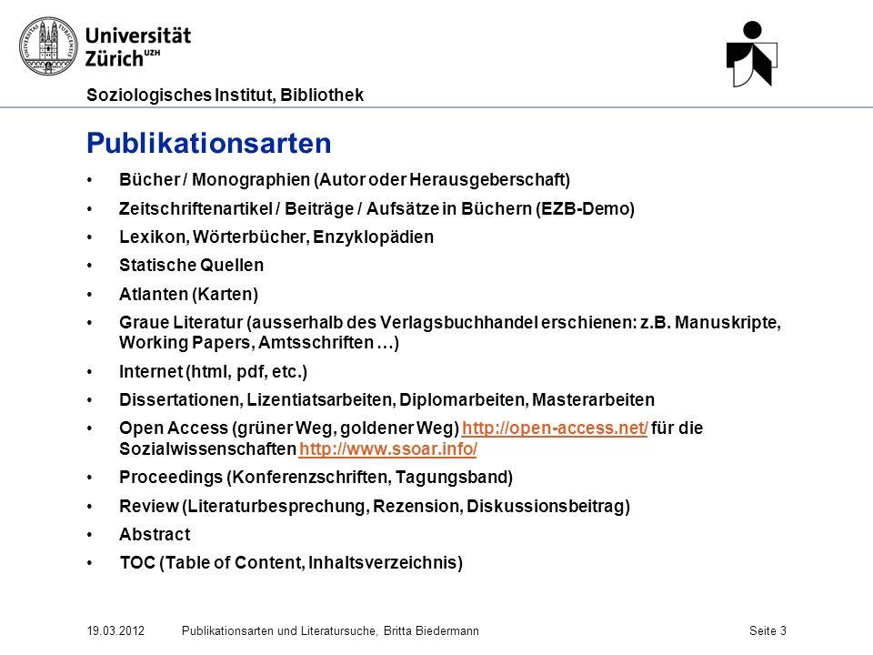 Soziologisches Institut, Bibliothek 19.03.2012Publikationsarten und Literatursuche, Britta BiedermannSeite 3 Publikationsarten Bücher / Monographien (