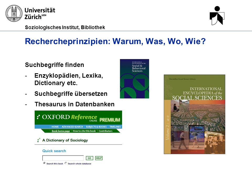 Soziologisches Institut, Bibliothek Rechercheprinzipien: Warum, Was, Wo, Wie? Suchbegriffe finden -Enzyklopädien, Lexika, Dictionary etc. -Suchbegriff