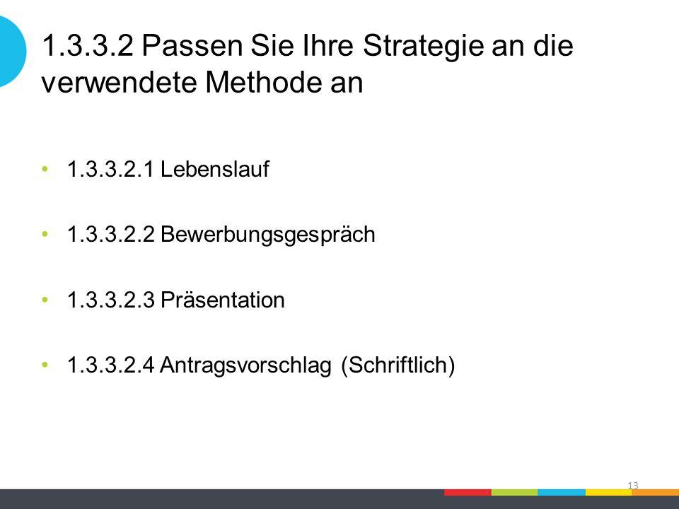 1.3.3.2 Passen Sie Ihre Strategie an die verwendete Methode an 1.3.3.2.1 Lebenslauf 1.3.3.2.2 Bewerbungsgespräch 1.3.3.2.3 Präsentation 1.3.3.2.4 Antragsvorschlag (Schriftlich) 13