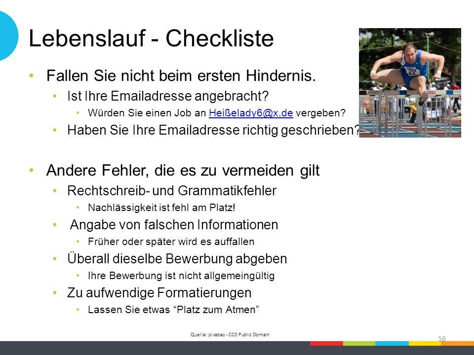 Lebenslauf - Checkliste Fallen Sie nicht beim ersten Hindernis. Ist Ihre Emailadresse angebracht? Würden Sie einen Job an Heißelady6@x.de vergeben?Hei