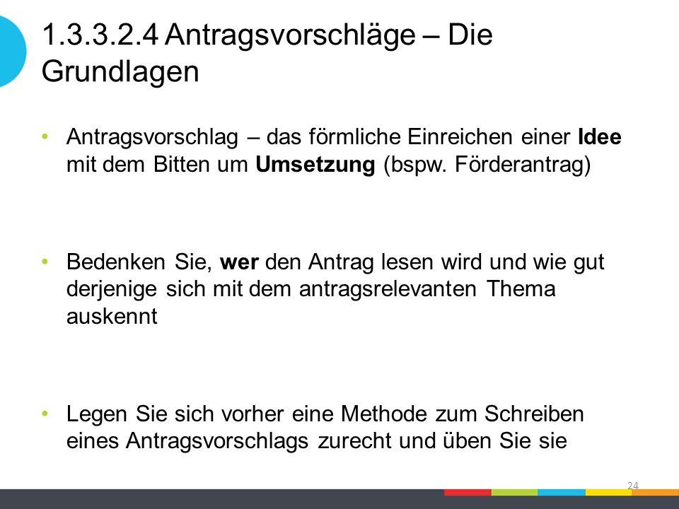 1.3.3.2.4 Antragsvorschläge – Die Grundlagen Antragsvorschlag – das förmliche Einreichen einer Idee mit dem Bitten um Umsetzung (bspw.