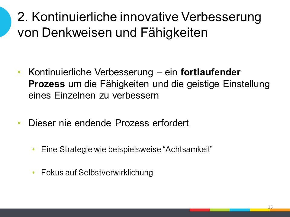 2. Kontinuierliche innovative Verbesserung von Denkweisen und Fähigkeiten Kontinuierliche Verbesserung – ein fortlaufender Prozess um die Fähigkeiten