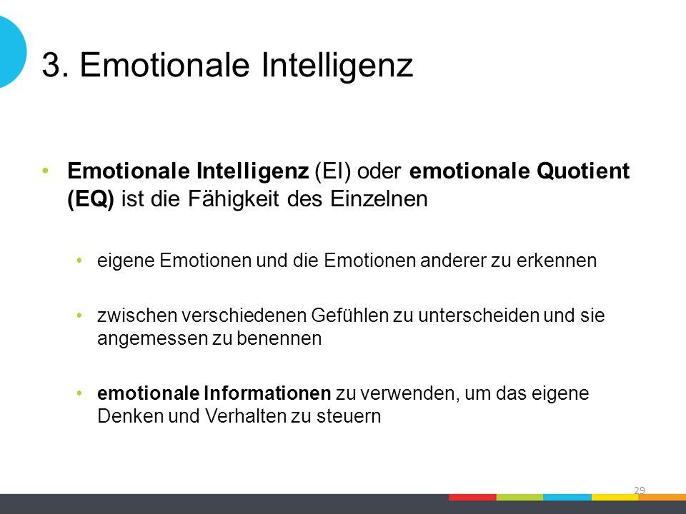3. Emotionale Intelligenz Emotionale Intelligenz (EI) oder emotionale Quotient (EQ) ist die Fähigkeit des Einzelnen eigene Emotionen und die Emotionen