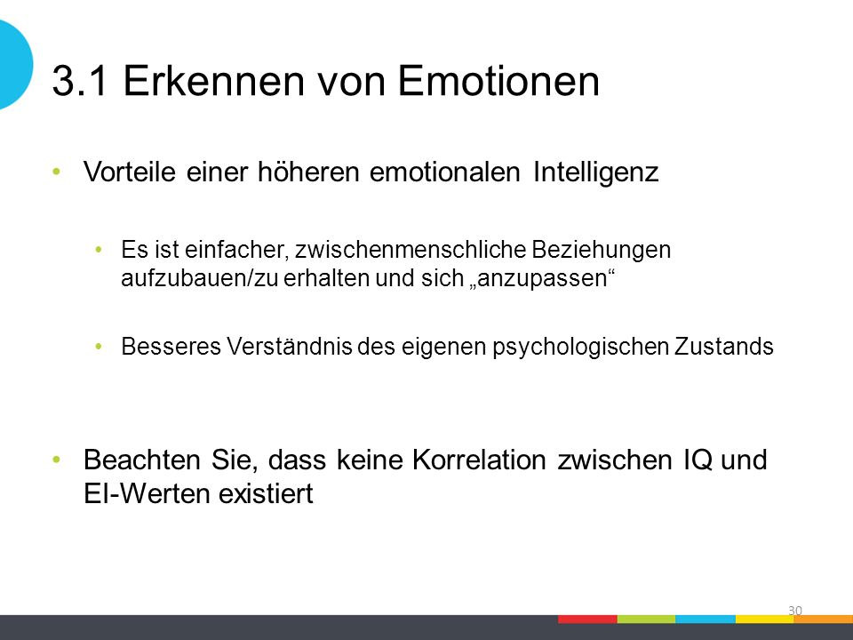 3.1 Erkennen von Emotionen Vorteile einer höheren emotionalen Intelligenz Es ist einfacher, zwischenmenschliche Beziehungen aufzubauen/zu erhalten und