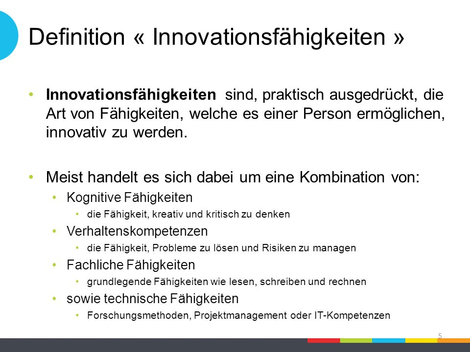 Definition « Innovationsfähigkeiten » Innovationsfähigkeiten sind, praktisch ausgedrückt, die Art von Fähigkeiten, welche es einer Person ermöglichen, innovativ zu werden.