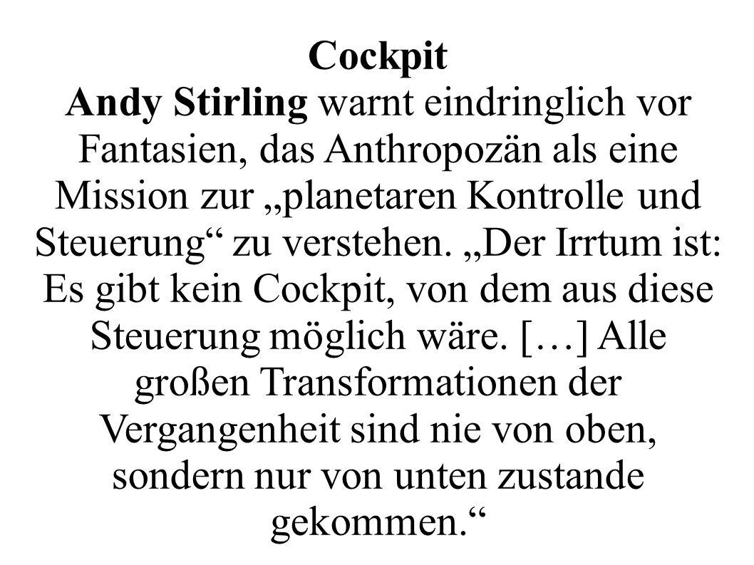 """Cockpit Andy Stirling warnt eindringlich vor Fantasien, das Anthropozän als eine Mission zur """"planetaren Kontrolle und Steuerung zu verstehen."""