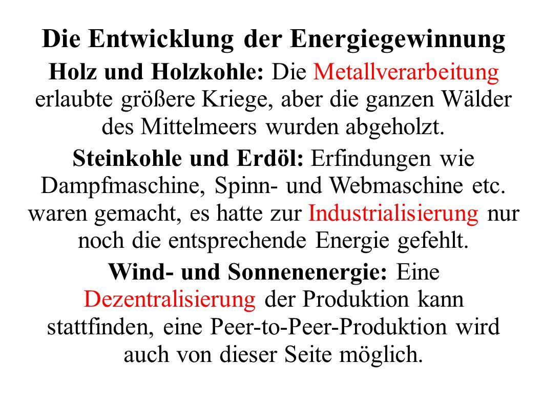 Die Entwicklung der Energiegewinnung Holz und Holzkohle: Die Metallverarbeitung erlaubte größere Kriege, aber die ganzen Wälder des Mittelmeers wurden abgeholzt.