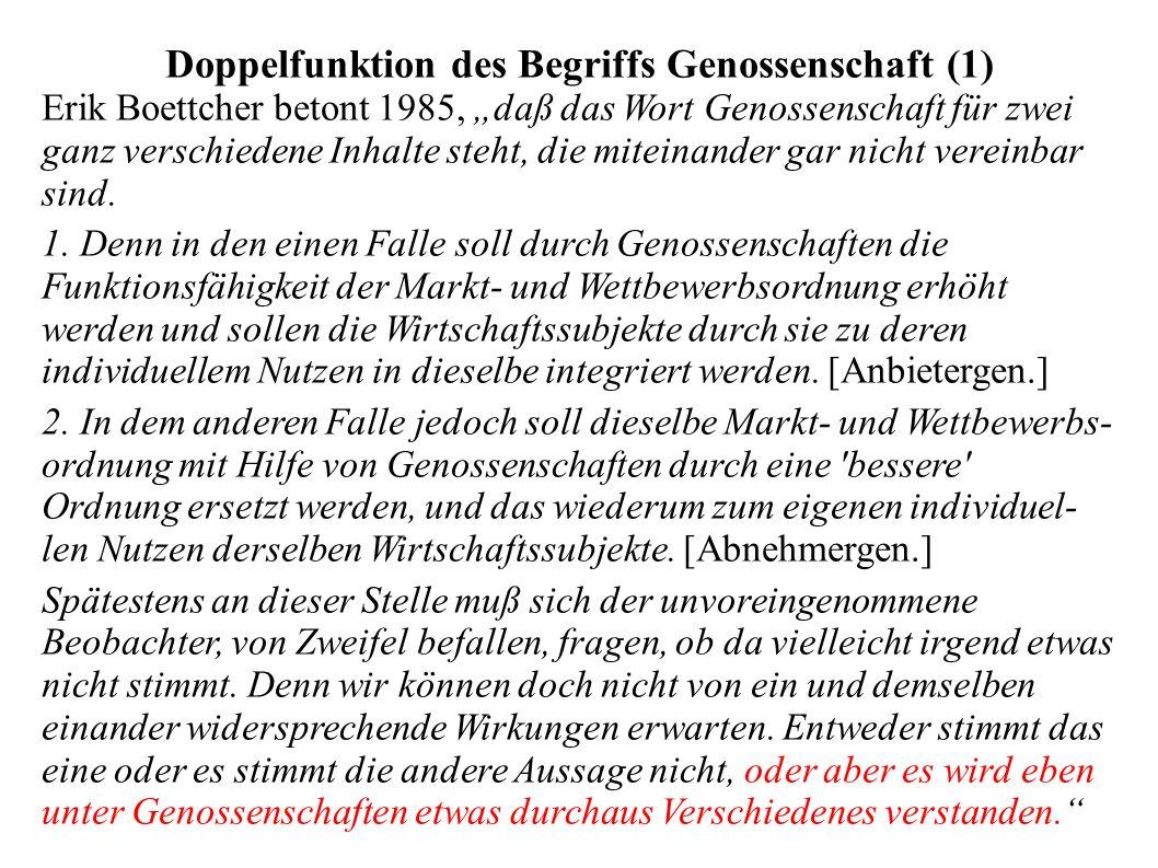 """Doppelfunktion des Begriffs Genossenschaft (1) Erik Boettcher betont 1985, """"daß das Wort Genossenschaft für zwei ganz verschiedene Inhalte steht, die miteinander gar nicht vereinbar sind."""